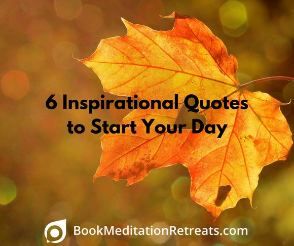 6 inspirational quotes to start your day