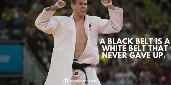 A black belt is a white belt who never gives up